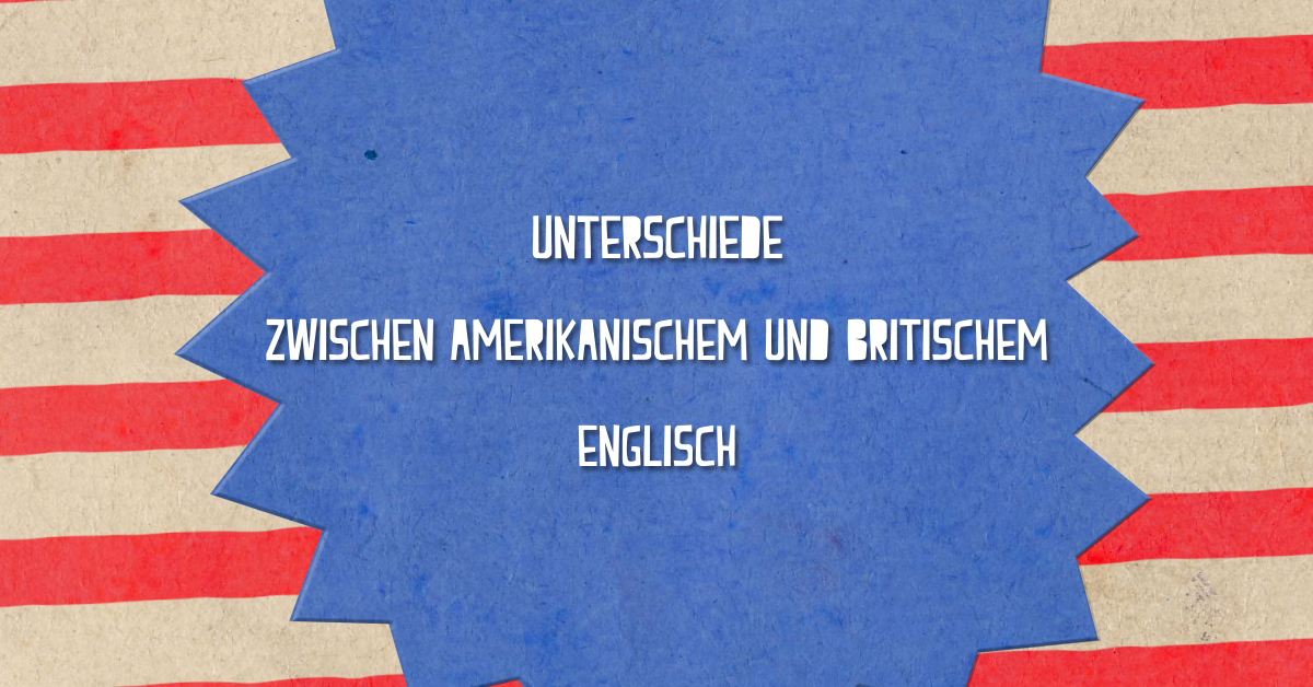 Was Sind Die Unterschiede Zwischen Amerikanischem Und Britischem