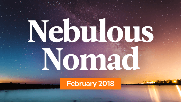 Your Monthly Nebulous Nomad Forecast: February 2018