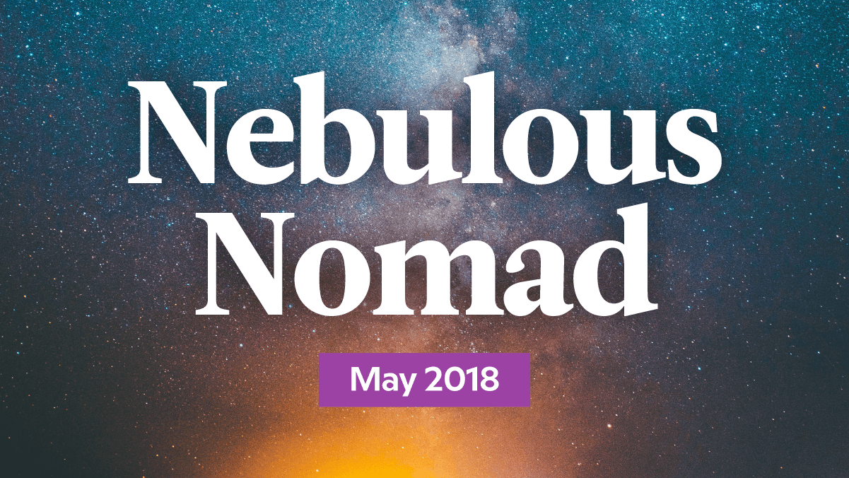 Your Monthly Nebulous Nomad Forecast: May 2018