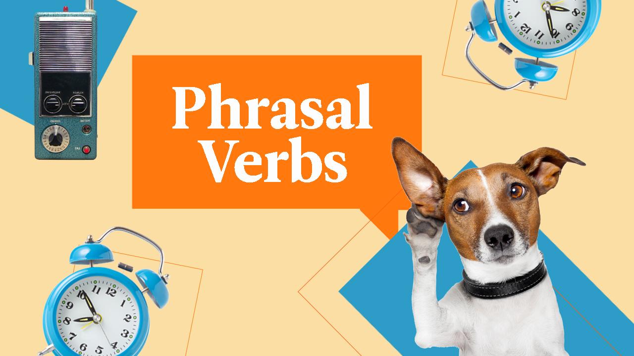 Phrasal verbs mais usados na ponta da língua